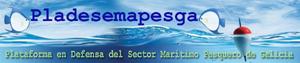 Plataforma en Defensa del Sector Marítimo Pesquero de Galicia PLADESEMAPESGA